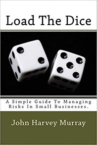 Load The Dice: A Simple Guide To Managing Risks In Small Businesses.